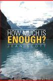 How Much Is Enough?, Jean Scott, 1477156003