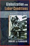 Globalization and Labor Conditions : Working Conditions and Worker Rights in a Global Economy, Flanagan, Robert J., 0195306007