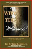 Why the Wilderness?, Walter Brown, 0595366007