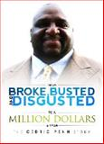 From Broke, Busted and Disgusted to A Million Dollars A Year, Cedric D. Penn Enterprises, 0982836007