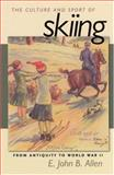 The Culture and Sport of Skiing : From Antiquity to World War II, Allen, E. John B., 1558496009