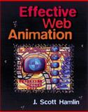Effective Web Animation : Advanced Techniques for the Web, Hamlin, J. Scott, 0201606003
