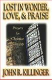 Lost in Wonder, Love, and Praise, John R. Killinger, 0687046009