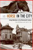The Horse in the City : Living Machines in the Nineteenth Century, McShane, Clay and Tarr, Joel, 0801886007