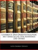 Lehrbuch Der Ohrenheilkunde: Mit Einschluss Der Anatomie Des Ohres, Anton Friedrich Tröltsch, 1143956001
