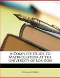A Complete Guide to Matriculation at the University of London, William Dodds, 1146166001