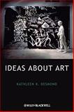 Ideas about Art, Desmond, Kathleen K., 1444396005