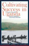 Cultivating Success in Uganda : Kigezi Farmers and Colonial Policies, Carswell, Grace, 1847016006