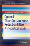 Optimal Time-Domain Noise Reduction Filters : A Theoretical Study, Benesty, Jacob and Chen, Jingdong, 3642196004
