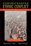 Understanding Ethnic Conflict : The International Dimension, Taras, Raymond C. and Ganguly, Rajat, 0205586007