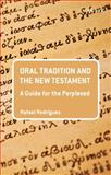 Oral Tradition and the New Testament : A Guide for the Perplexed, Rodriguez, Rafael, 0567626008