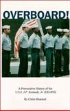 Overboard! : A Provocative History of the U. S. S. J. P. Kennedy, Jr. (DD850), Branand, Claire D., 0967516005