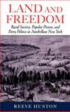 Land and Freedom : Rural Society, Popular Protest, and Party Politics in Antebellum New York, Huston, Reeve, 0195136004