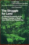 The Struggle for Land : A Political Economy of the Pioneer Frontier in Brazil from 1930 to the Present Day, Foweraker, Joe, 0521526000