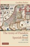 The Army of Flanders and the Spanish Road, 1567-1659 : The Logistics of Spanish Victory and Defeat in the Low Countries' Wars, Parker, Geoffrey, 052183600X