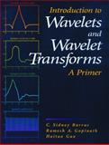 Introduction to Wavelets and Wavelet Transforms : A Primer, Gopinath, Ramesh A. and Guo, Haitao, 0134896009