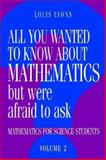 All You Wanted to Know about Mathematics but Were Afraid to Ask : Mathematics Applied to Science, Lyons, Louis, 0521436001