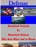 Homeland Security vs. Homeland Defense Who Does What and to Whom, National Defense National Defense University Joint Forces Staff College, 1500306002