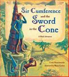 Sir Cumference and the Sword in the Cone, Cindy Neuschwander, 1570916004