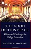 The Good of This Place : Values and Challenges in College Education, Brodhead, Richard H., 0300106009