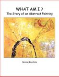 What Am I? the Story of an Abstract Painting, Serena Bocchino, 0983866007