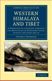 Western Himalaya and Tibet : A Narrative of a Journey Through the Mountains of Northern India, During the Years 1847-8, Thomson, Thomas, 1108046002