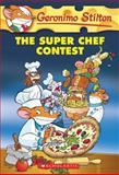 Geronimo Stilton #58: the Super Chef Contest, Geronimo Stilton, 0545656001
