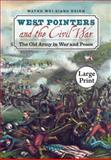 West Pointers and the Civil War : The Old Army in War and Peace, Hsieh, Wayne Wei-siang, 0807866008