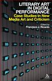 Literary Art in Digital Performance : Case Studies in New Media Art and Criticism, , 0826436005
