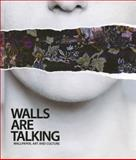 The Walls Are Talking : Wallpaper, Art and Culture, Heyse-Moore, Dominique and Saunders, Gill, 0984226001