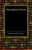 Mary Queen of Scots : A Study of the Lennox Narrative in the University Library at Cambridge, Mahon, R. H., 1107666007