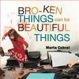 Broken Things Can Be Beautiful Things : Early Childhood Explorations in Play and Art, Cabral, Marta, 1941796001