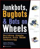 Junkbots, Bugbots, and Bots on Wheels : Building Simple Robots with Beam Technology, Hrynkiw, David and Tilden, Mark W., 0072226013