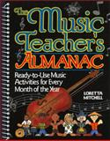 Music Teacher's Almanac : Read-to-Use Music Activities for Every Month of the Year, Mitchell, Loretta, 0136056016