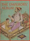 The Emperors' Album : Images of Mughal India, Welch, Stuart C., 0300086016