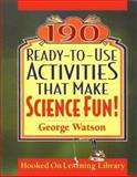 190 Ready-to-Use Activities That Make Science Fun, George Watson, 0787966010