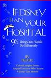 If Disney Ran Your Hospital; 9 1/2 Things You Would Do Differently