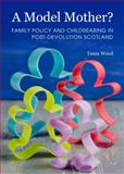 Family Policy, Childrearing and Early Child Development in Scotland, Wood, Tania, 1443856010