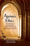 Aquinas's Ethics : Metaphysical Foundations, Moral Theory, and Theological Context, DeYoung, Rebecca Konyndyk and McCluskey, Colleen, 0268026017