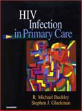 HIV Infection in Primary Care, Buckley, R. Michael and Gluckman, Stephen John, 072168601X