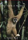 To Catch a Monkey, Richard Read, 1495326012