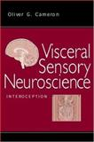 Visceral Sensory Neuroscience : Interoception, Cameron, Oliver G., 0195136012