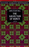 The Subjection of Women, John Stuart Mill, 0486296016