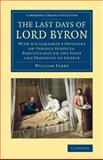The Last Days of Lord Byron : With His Lordship's Opinions on Various Subjects, Particularly on the State and Prospects of Greece, Parry, William, 1108076017