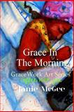 Grace in the Morning, Janie McGee, 1475136013