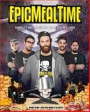 Epic Meal Time, Harley Morenstein and Josh Elkin, 147674601X