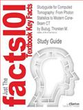 Studyguide for Computed Tomography : From Photon Statistics to Modern Cone-Beam Ct by Thorsten M. Buzug, Isbn 9783540394075, Cram101 Textbook Reviews and Buzug, Thorsten M., 1478416017