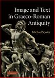 Image and Text in Graeco-Roman Antiquity, Squire, Michael, 0521756014