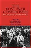 The Post-War Compromise : British Trade Unions and Industrial Politics, 1945-1964, Campbell, Fishman and McIlroy, John, 0850366011