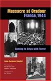 Massacre at Oradour, France, 1944 : Coming to Grips with Terror, Fouche, Jean-Jacques, 0875806015